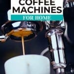 close up of coffee machine and cup with text overlay Best Coffee machines for home