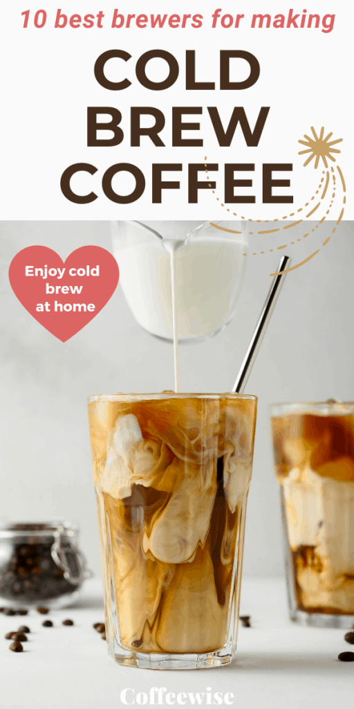 glass of cold brew coffee with text overlay 10 best brewers for making cold brew coffee