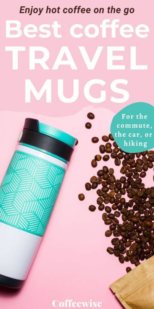 Insulated travel coffee mug and coffee beans with text Best coffee travel mugs